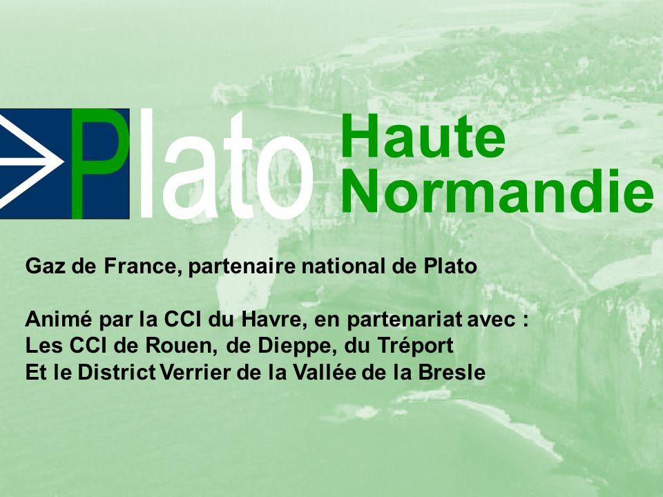 Haute Normandie Gaz de France, partenaire national de Plato Animé par la CCI du Havre, en partenariat avec : Les CCI de Rouen, de Dieppe, du Tréport Et le District Verrier de la Vallée de la Bresle
