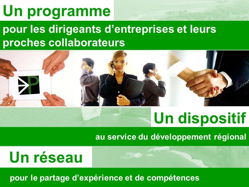 Un programme pour les dirigeants dentreprises et leurs proches collaborateurs Un réseau pour le partage dexpérience et de compétences Un dispositif au service du développement régional