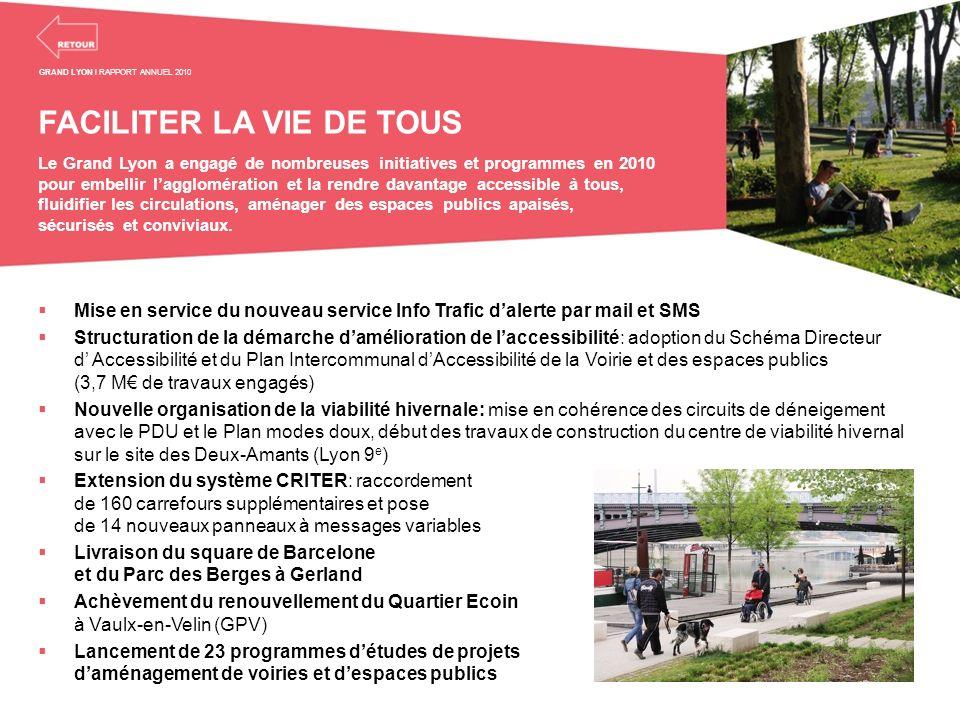 FACILITER LA VIE DE TOUS Le Grand Lyon a engagé de nombreuses initiatives et programmes en 2010 pour embellir lagglomération et la rendre davantage ac