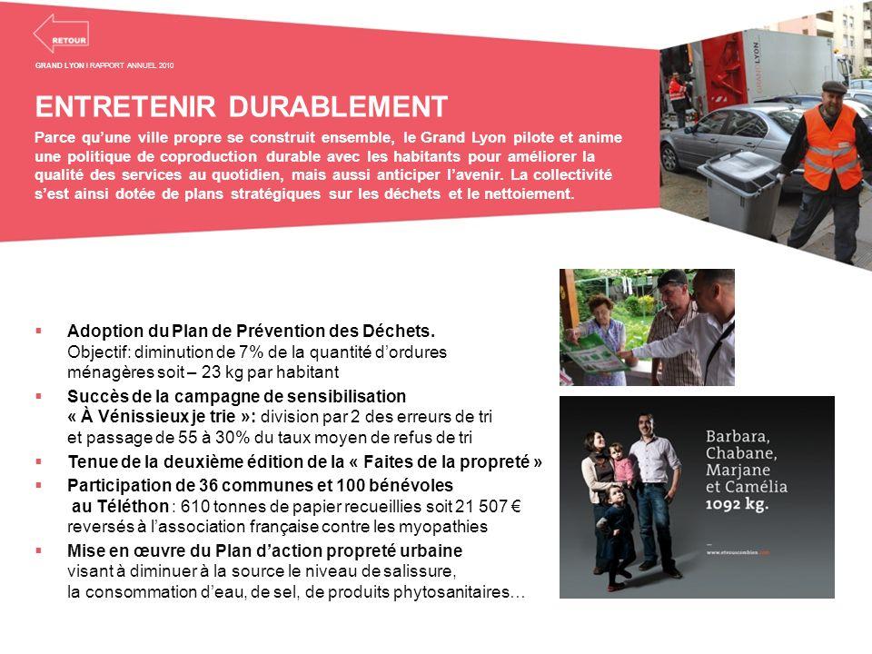 ENTRETENIR DURABLEMENT Parce quune ville propre se construit ensemble, le Grand Lyon pilote et anime une politique de coproduction durable avec les ha