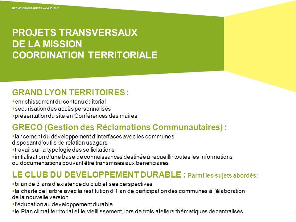 PROJETS TRANSVERSAUX DE LA MISSION COORDINATION TERRITORIALE GRAND LYON l RAPPORT ANNUEL 2010 Projets transversaux de la mission coordination territor