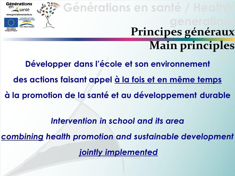 Générations en santé / Heathly generations Principes généraux Main principles Développer dans lécole et son environnement des actions faisant appel à