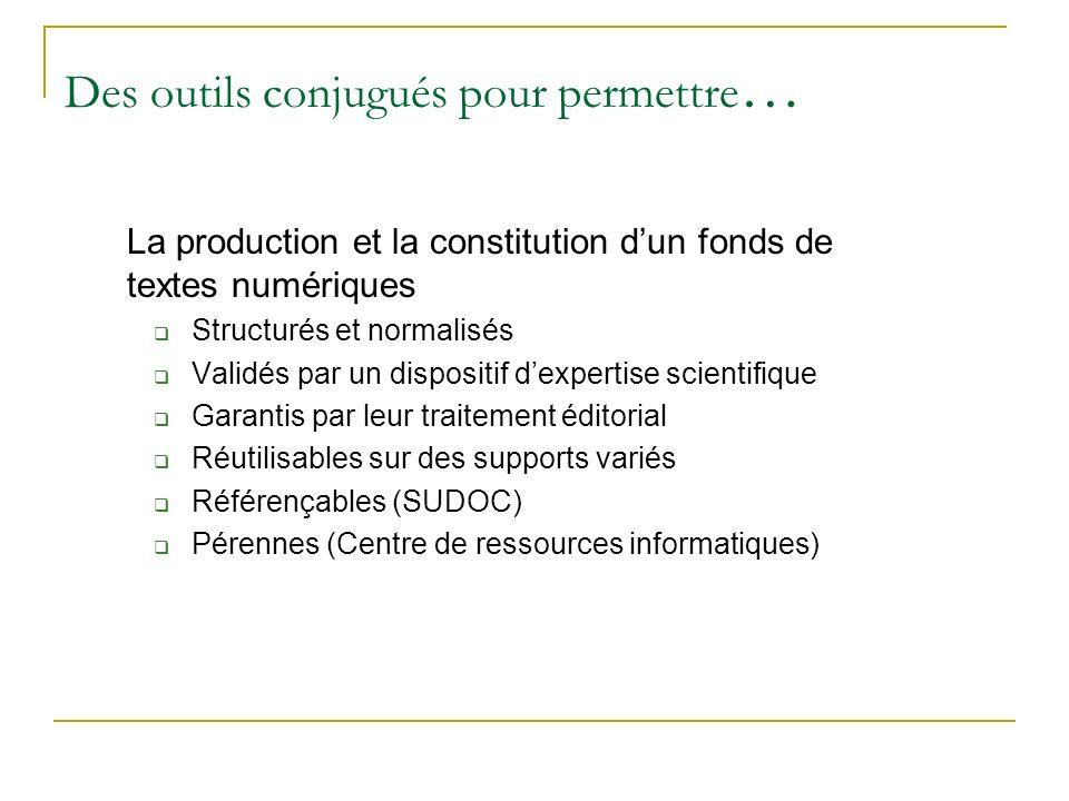 Des outils conjugués pour permettre … La production et la constitution dun fonds de textes numériques Structurés et normalisés Validés par un disposit
