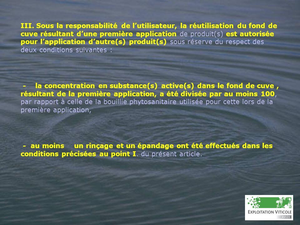 III. Sous la responsabilité de lutilisateur, la réutilisation du fond de cuve résultant dune première application de produit(s) est autorisée pour lap