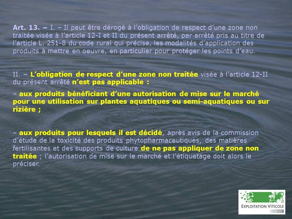 Art. 13. I. – Il peut être dérogé à lobligation de respect dune zone non traitée visée à larticle 12-I et II du présent arrêté, par arrêté pris au tit