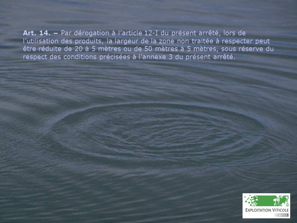 Art. 14. Par dérogation à larticle 12-I du présent arrêté, lors de lutilisation des produits, la largeur de la zone non traitée à respecter peut être