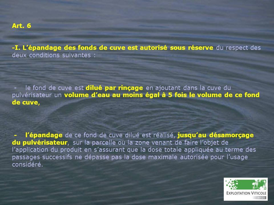 Art. 6 -I. Lépandage des fonds de cuve est autorisé sous réserve du respect des deux conditions suivantes : - le fond de cuve est dilué par rinçage en