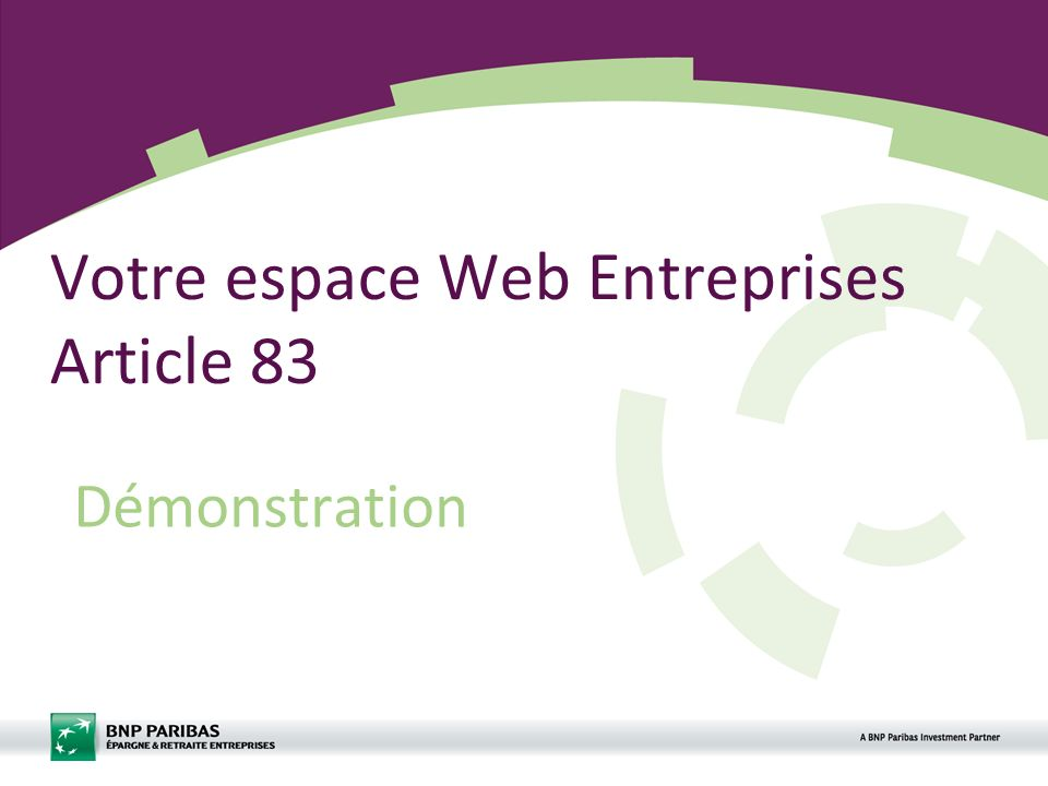 Espace Web Entreprise Article 832 Démonstration de votre espace Entreprises Article 83 Une barre de navigation en haut à droite: A gauche de l écran, vous visualisez les différentes rubriques de votre espace privé.