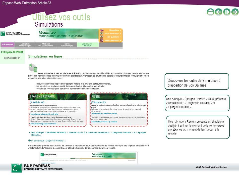 Espace Web Entreprise Article 83 Utilisez vos outils 21 Découvrez les outils de Simulation à disposition de vos Salariés. Une rubrique « Épargne Retra