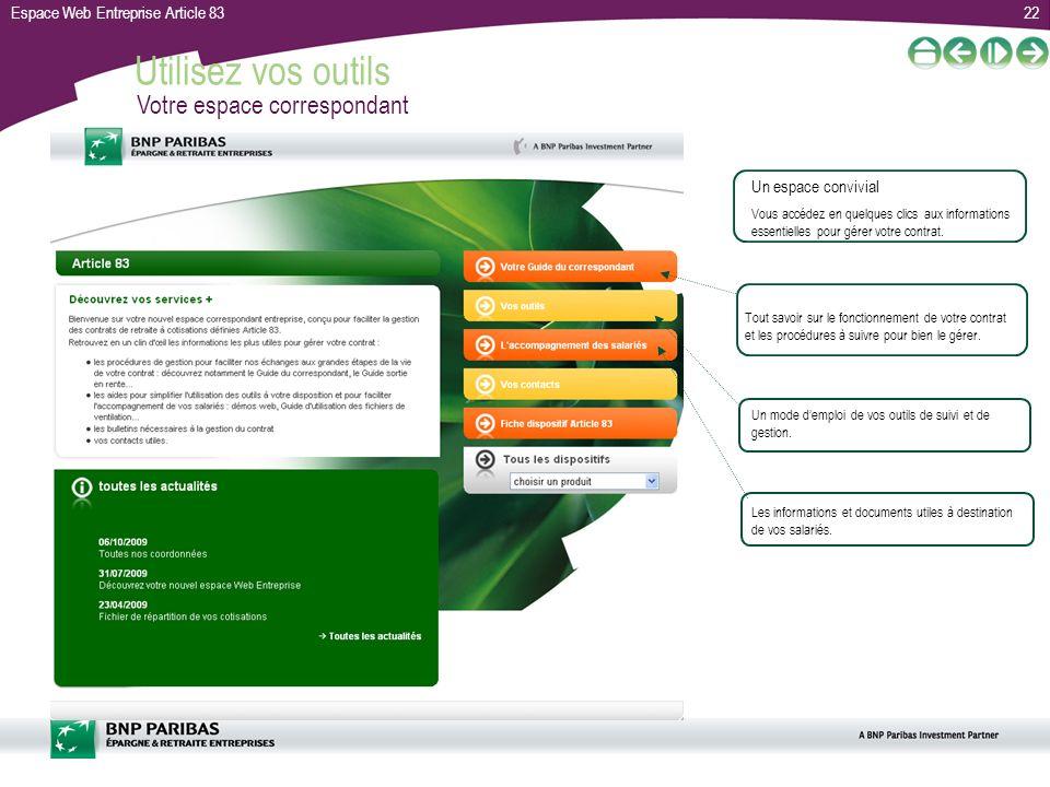 Espace Web Entreprise Article 8322 Utilisez vos outils Votre espace correspondant Un espace convivial Vous accédez en quelques clics aux informations essentielles pour gérer votre contrat.