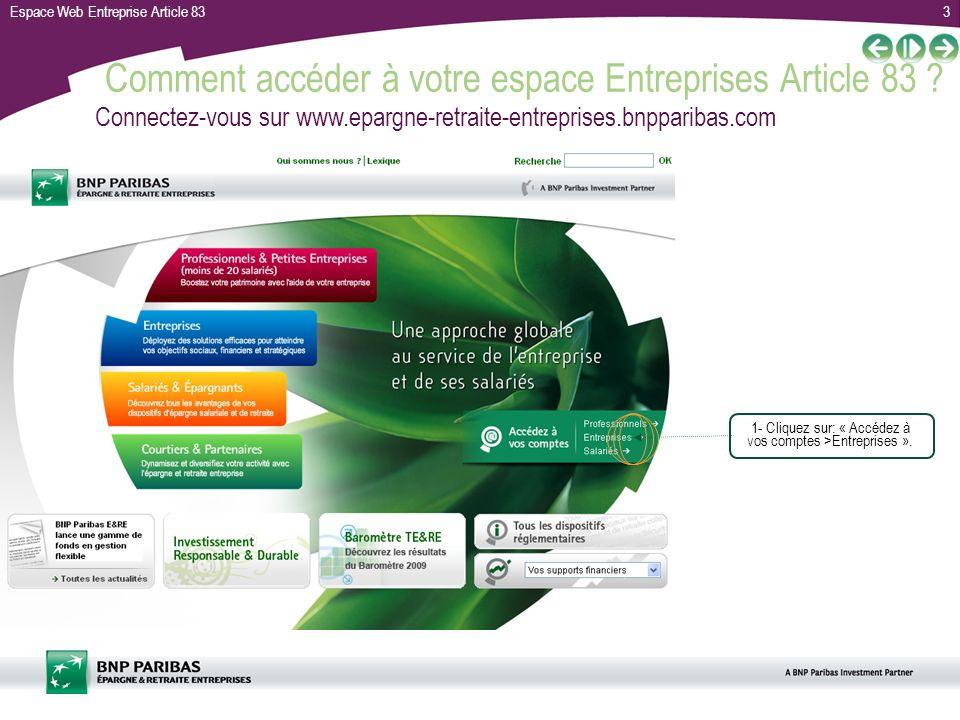 Espace Web Entreprise Article 833 Comment accéder à votre espace Entreprises Article 83 ? 1- Cliquez sur: « Accédez à vos comptes >Entreprises ». Conn