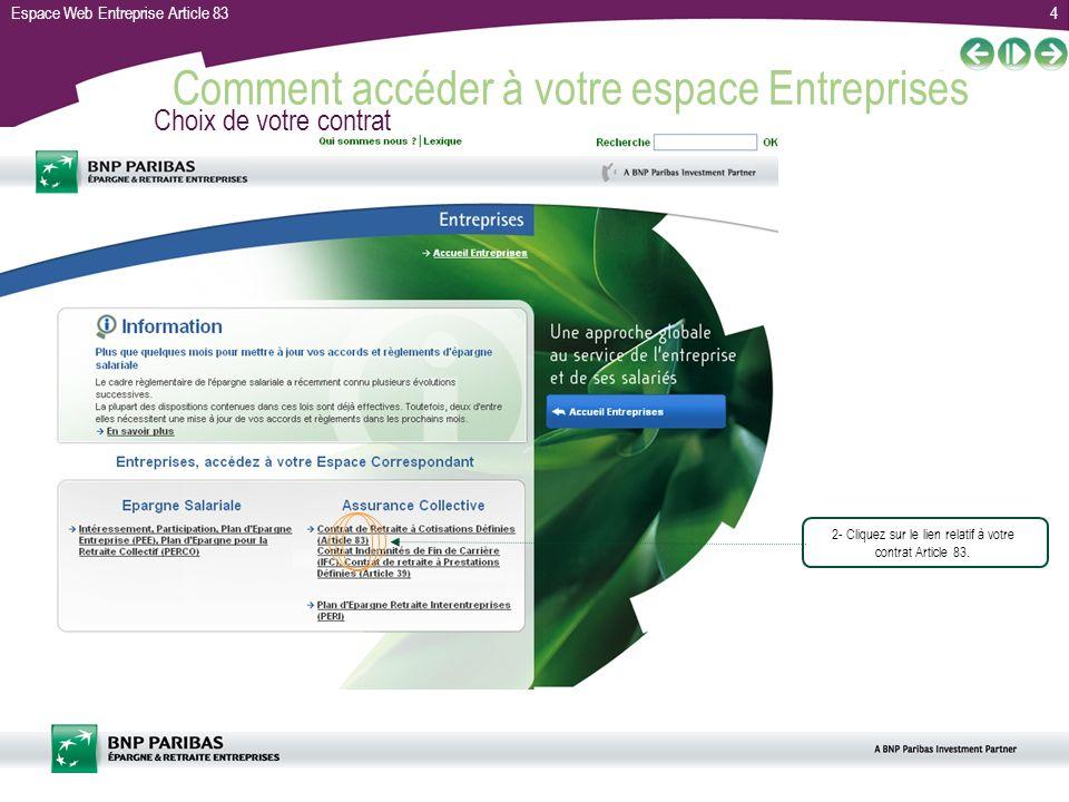 Espace Web Entreprise Article 834 Comment accéder à votre espace Entreprises Article 83 ? Choix de votre contrat 2- Cliquez sur le lien relatif à votr