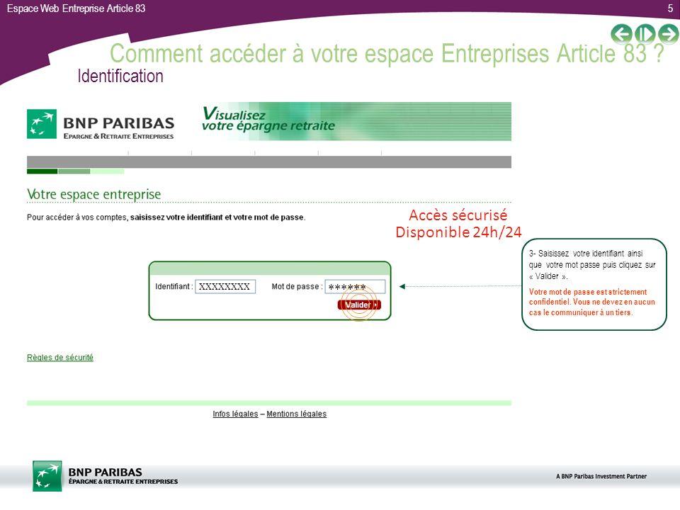 Espace Web Entreprise Article 835 Comment accéder à votre espace Entreprises Article 83 ? XXXXXXXX ****** Identification Accès sécurisé 3- Saisissez v
