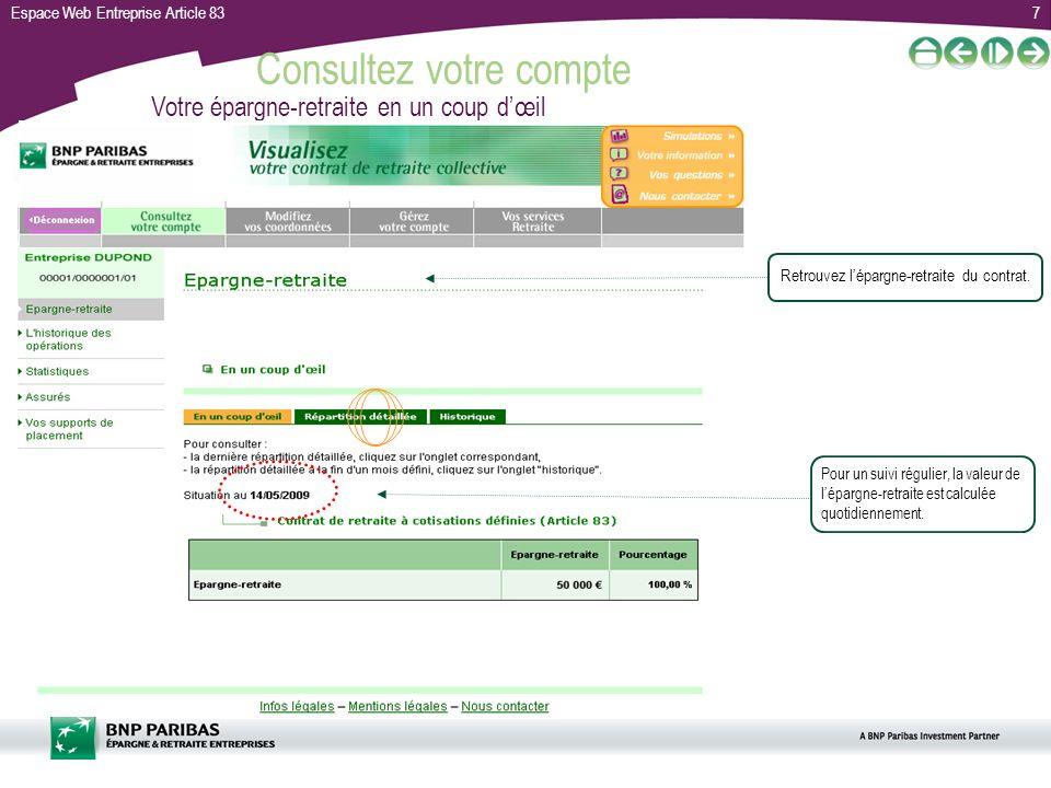 Espace Web Entreprise Article 8318 Gérez votre compte Fiche signalétique Vérifiez vos coordonnées afin de maintenir un contact actualisé avec BNP Paribas Épargne & Retraite Entreprises.