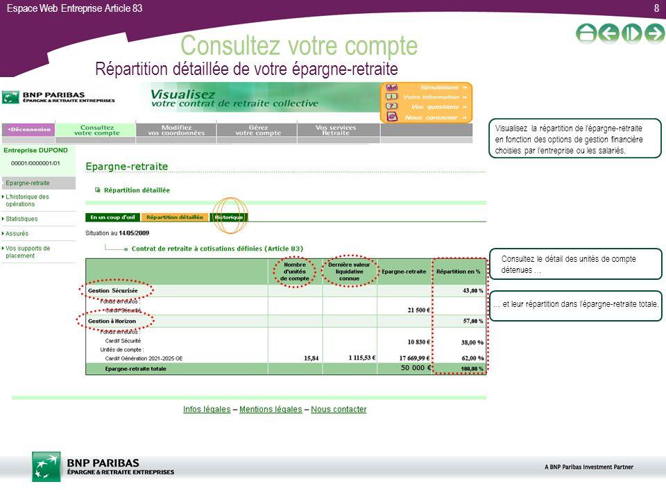 Espace Web Entreprise Article 839 Consultez votre compte Historique mensuel de la répartition détaillée de votre épargne-retraite Retrouvez la répartition détaillée de votre Épargne-Retraite classée mois par mois.
