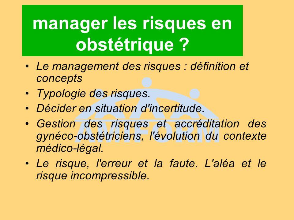 manager les risques en obstétrique ? Le management des risques : définition et concepts Typologie des risques. Décider en situation d'incertitude. Ges