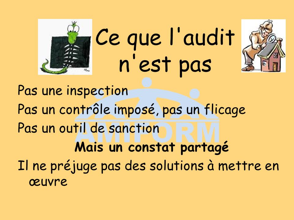 Ce que l audit n est pas Pas une inspection Pas un contrôle imposé, pas un flicage Pas un outil de sanction Mais un constat partagé Il ne préjuge pas des solutions à mettre en œuvre