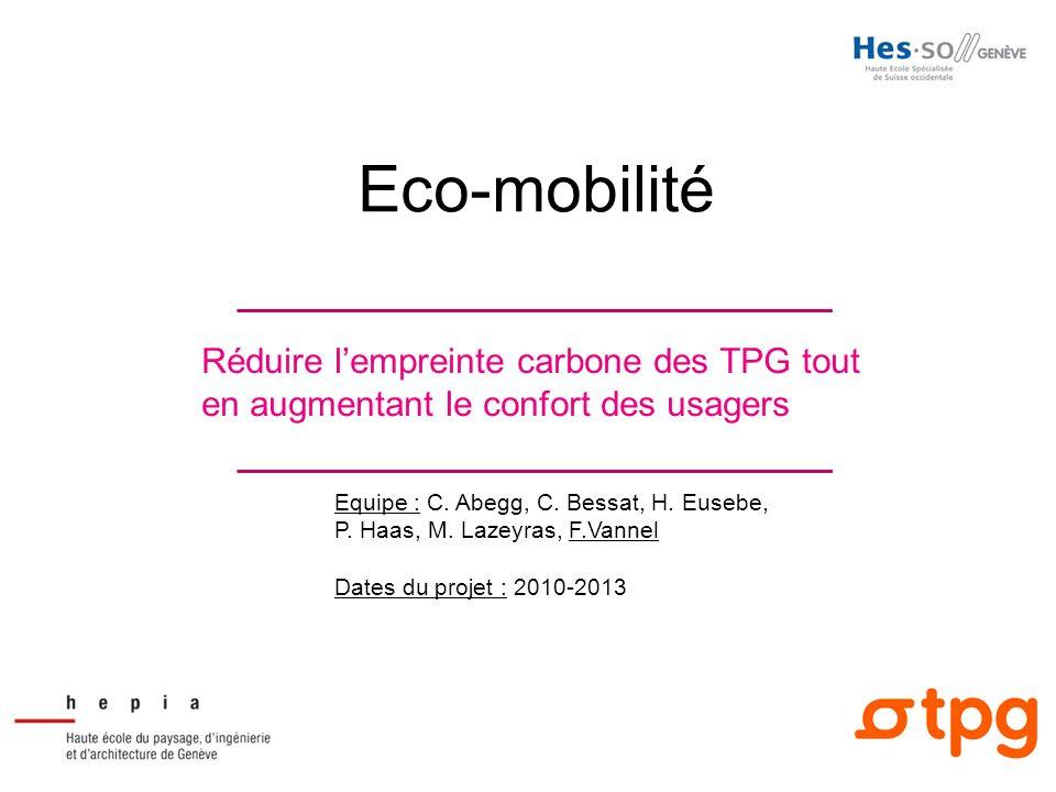 Equipe : C. Abegg, C. Bessat, H. Eusebe, P. Haas, M. Lazeyras, F.Vannel Dates du projet : 2010-2013 Eco-mobilité Réduire lempreinte carbone des TPG to