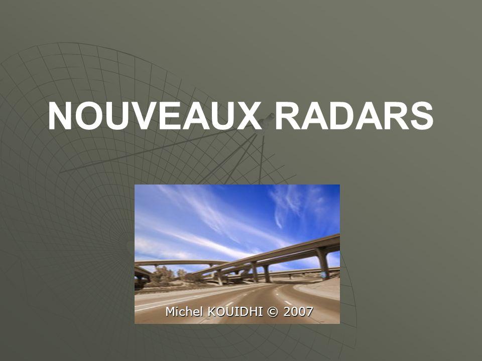 NOUVEAUX RADARS Michel KOUIDHI © 2007