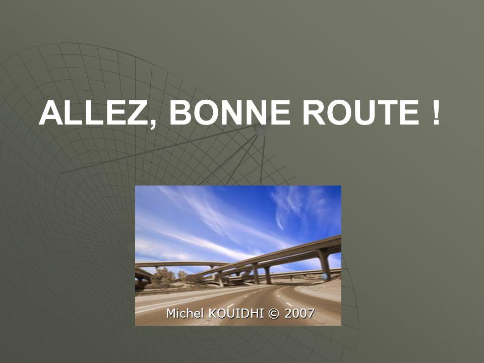ALLEZ, BONNE ROUTE ! Michel KOUIDHI © 2007