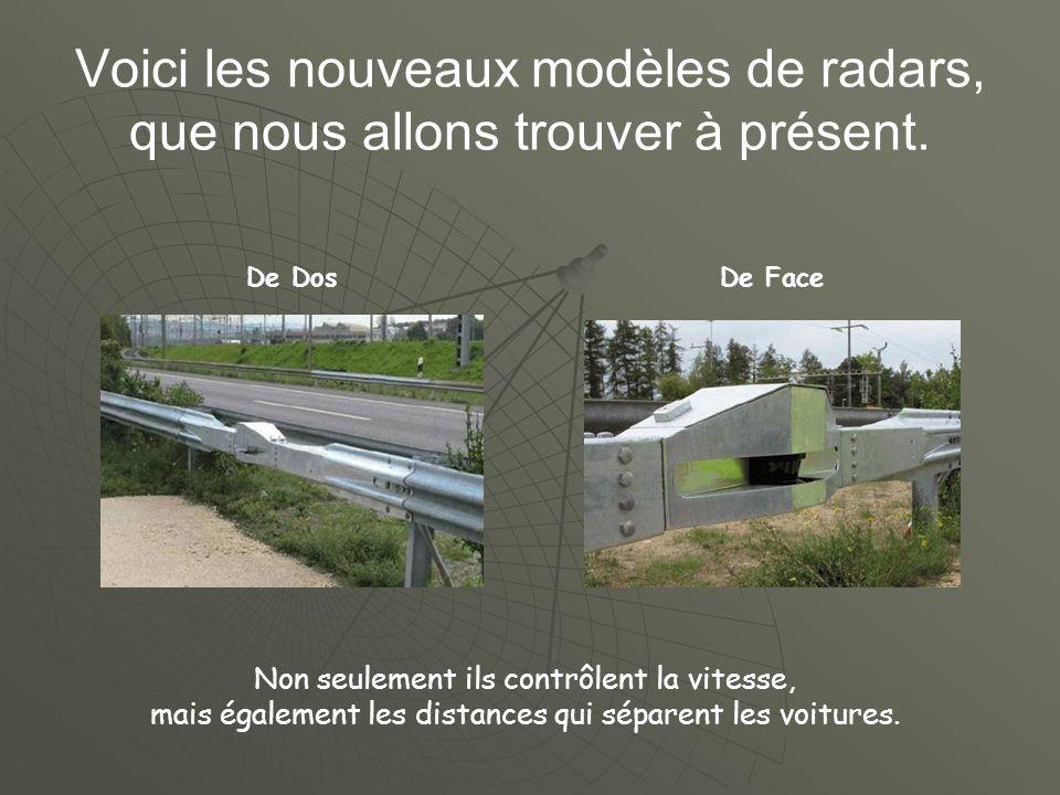 Voici les nouveaux modèles de radars, que nous allons trouver à présent. De DosDe Face Non seulement ils contrôlent la vitesse, mais également les dis