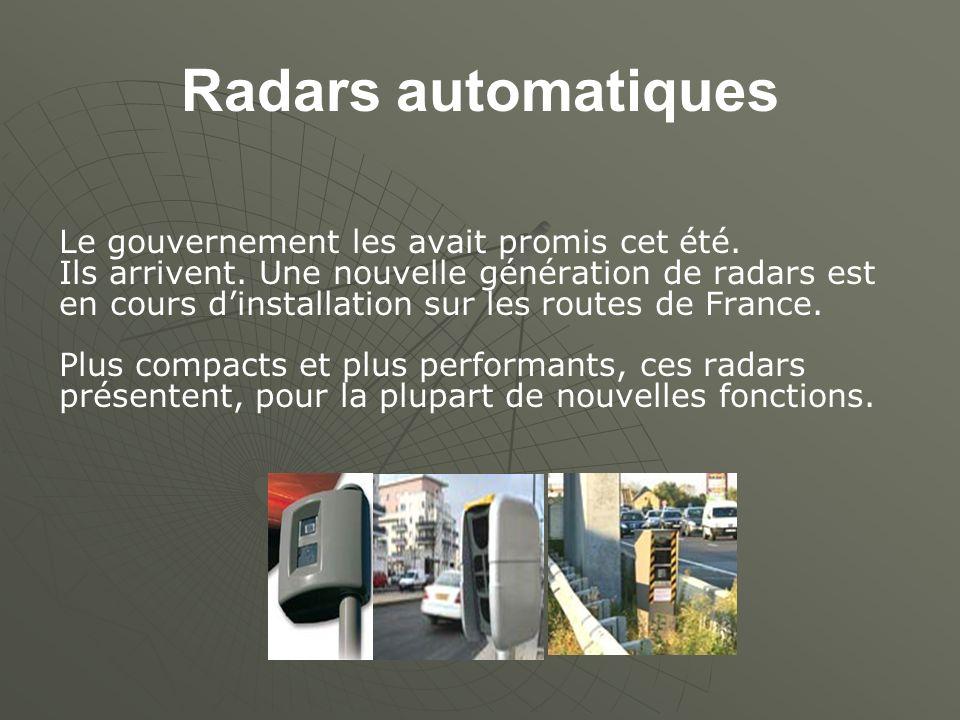 Radars automatiques Le gouvernement les avait promis cet été. Ils arrivent. Une nouvelle génération de radars est en cours dinstallation sur les route