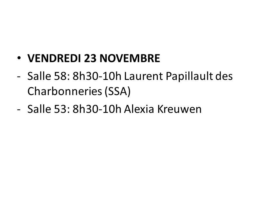 VENDREDI 23 NOVEMBRE -Salle 58: 8h30-10h Laurent Papillault des Charbonneries (SSA) -Salle 53: 8h30-10h Alexia Kreuwen