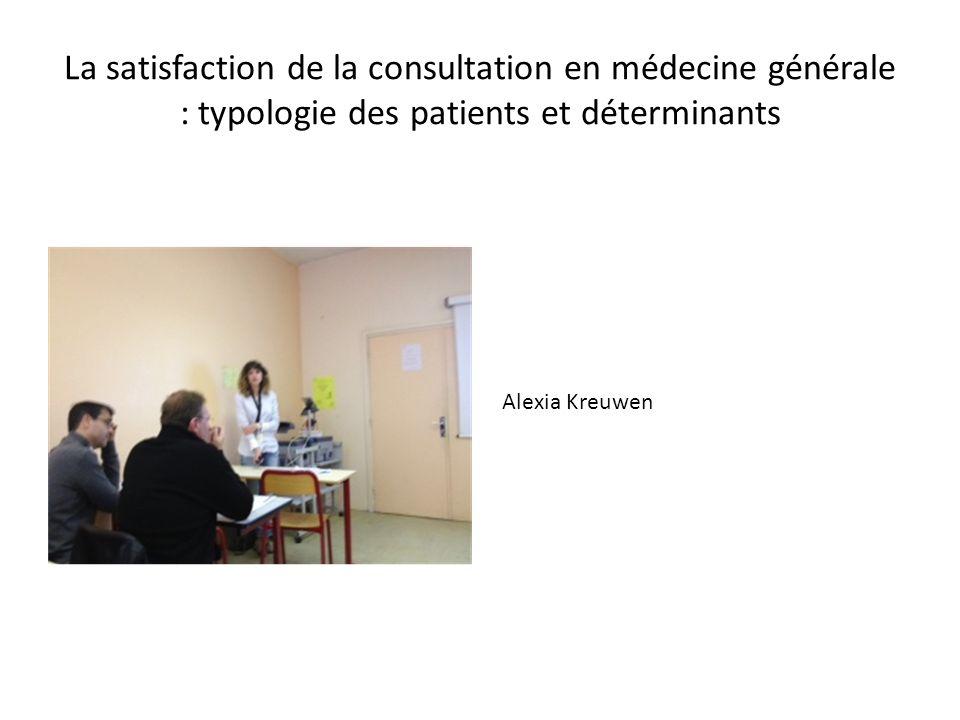 La satisfaction de la consultation en médecine générale : typologie des patients et déterminants Alexia Kreuwen