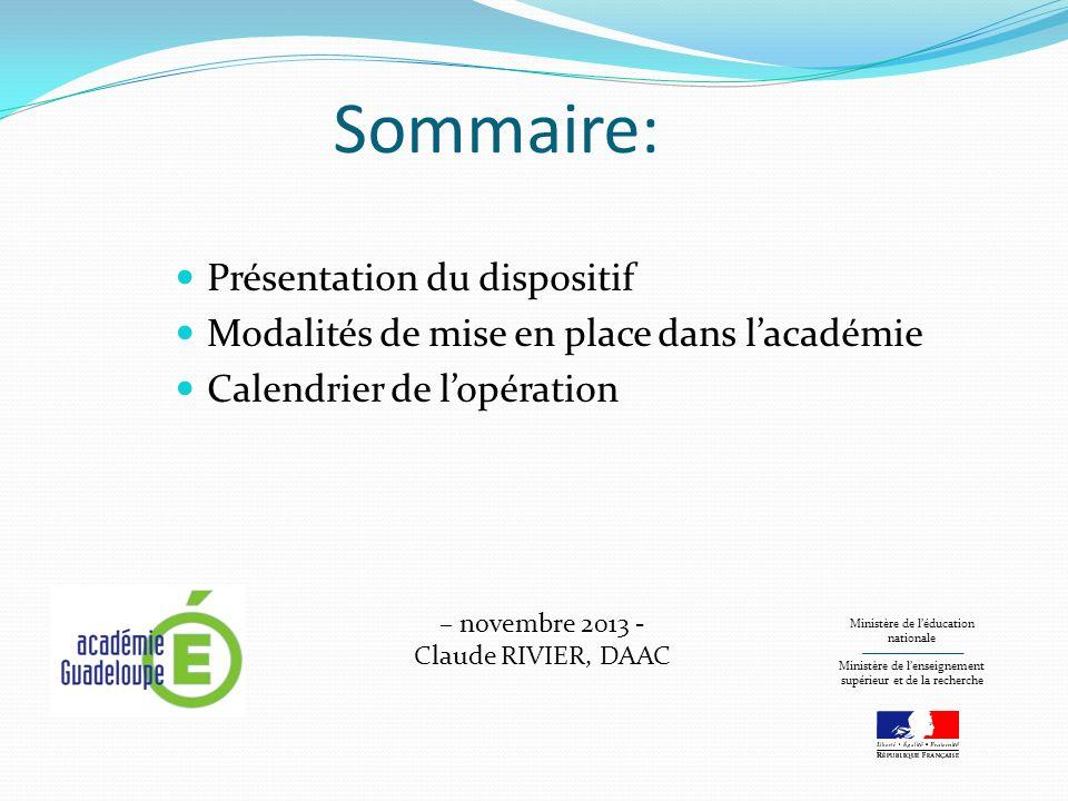 Sommaire: Présentation du dispositif Modalités de mise en place dans lacadémie Calendrier de lopération Ministère de léducation nationale Ministère de