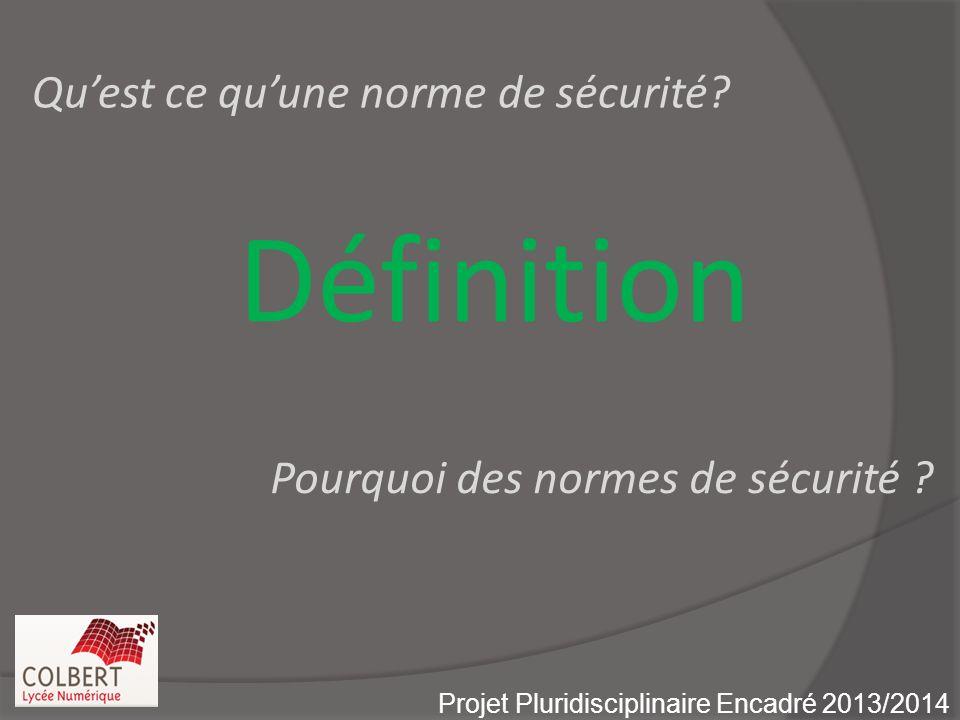 Définition Projet Pluridisciplinaire Encadré 2013/2014 Quest ce quune norme de sécurité.