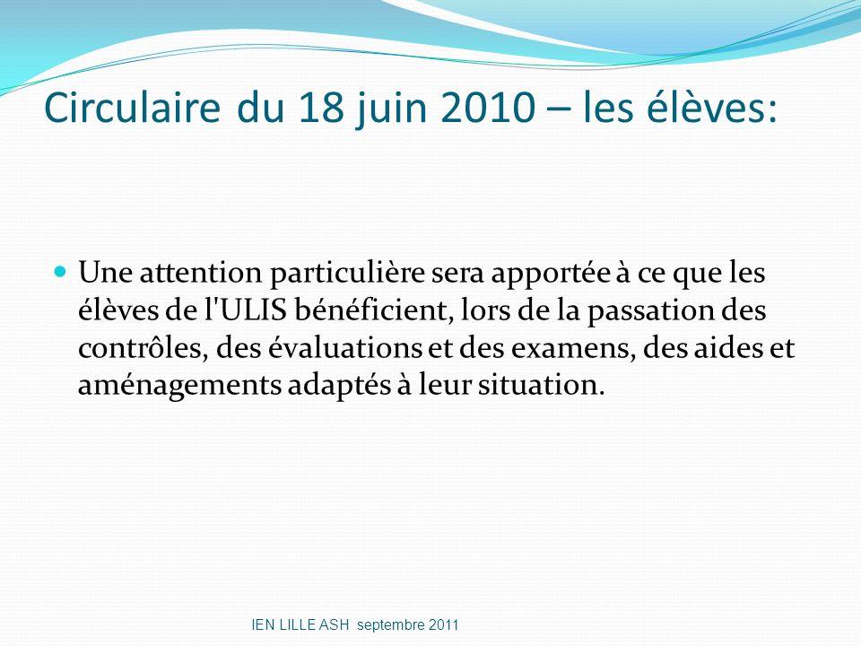 Circulaire du 18 juin 2010 – les élèves: Une attention particulière sera apportée à ce que les élèves de l'ULIS bénéficient, lors de la passation des