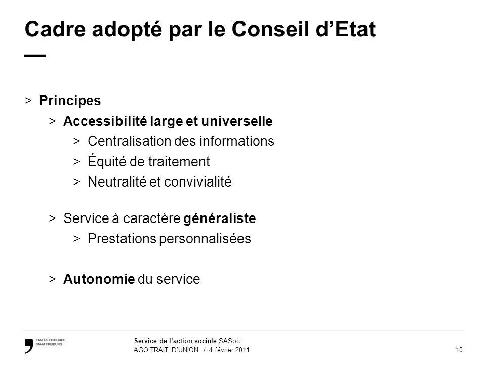 10 Service de laction sociale SASoc AGO TRAIT DUNION / 4 février 2011 Cadre adopté par le Conseil dEtat >Principes >Accessibilité large et universelle