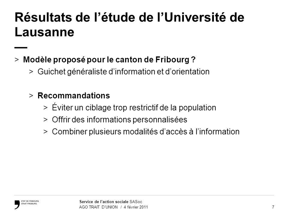7 Service de laction sociale SASoc AGO TRAIT DUNION / 4 février 2011 Résultats de létude de lUniversité de Lausanne >Modèle proposé pour le canton de