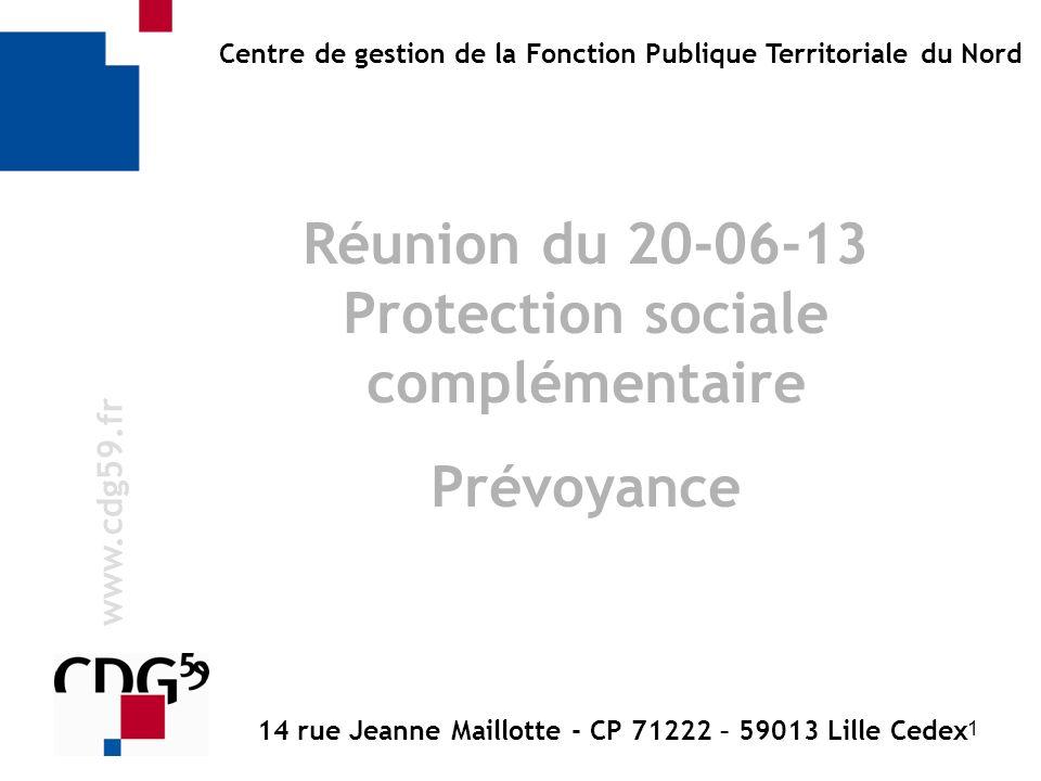 1 w w w. c d g 5 9. f r Centre de gestion de la Fonction Publique Territoriale du Nord Réunion du 20-06-13 Protection sociale complémentaire Prévoyanc