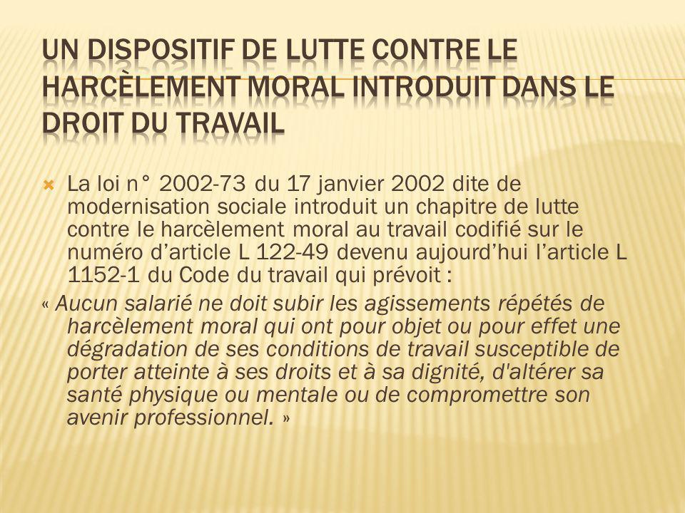 La loi n° 2002-73 du 17 janvier 2002 dite de modernisation sociale introduit un chapitre de lutte contre le harcèlement moral au travail codifié sur l