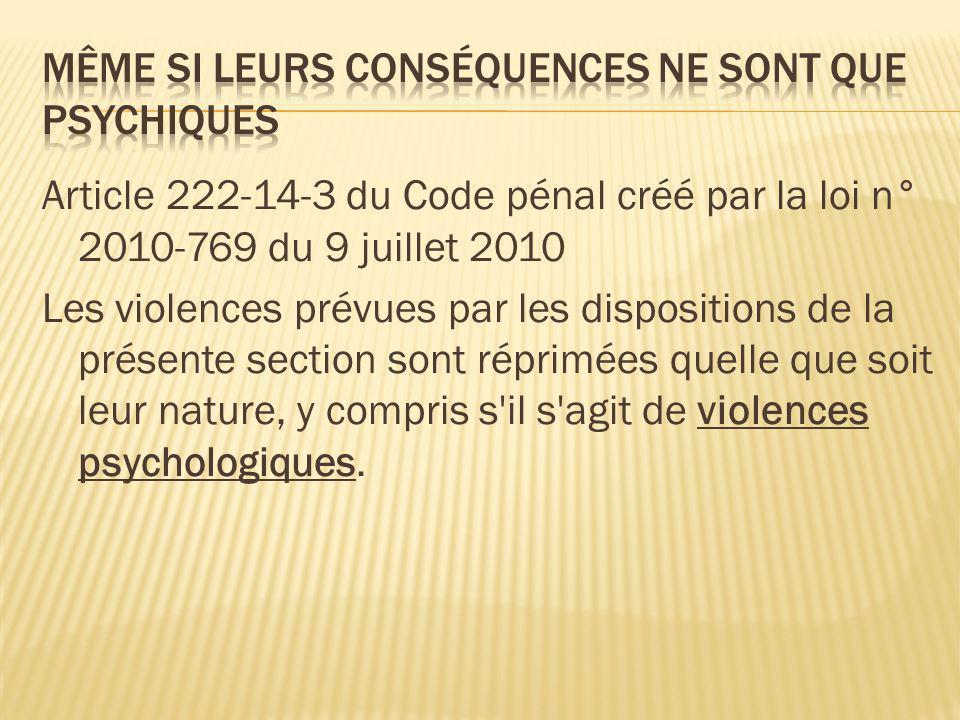 Article 222-14-3 du Code pénal créé par la loi n° 2010-769 du 9 juillet 2010 Les violences prévues par les dispositions de la présente section sont ré
