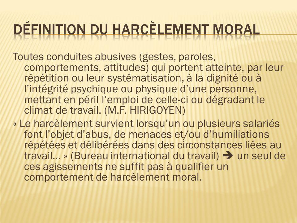 Toutes conduites abusives (gestes, paroles, comportements, attitudes) qui portent atteinte, par leur répétition ou leur systématisation, à la dignité