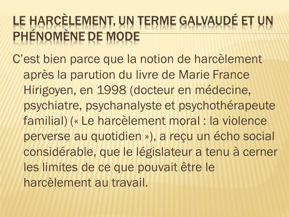 Cest bien parce que la notion de harcèlement après la parution du livre de Marie France Hirigoyen, en 1998 (docteur en médecine, psychiatre, psychanal