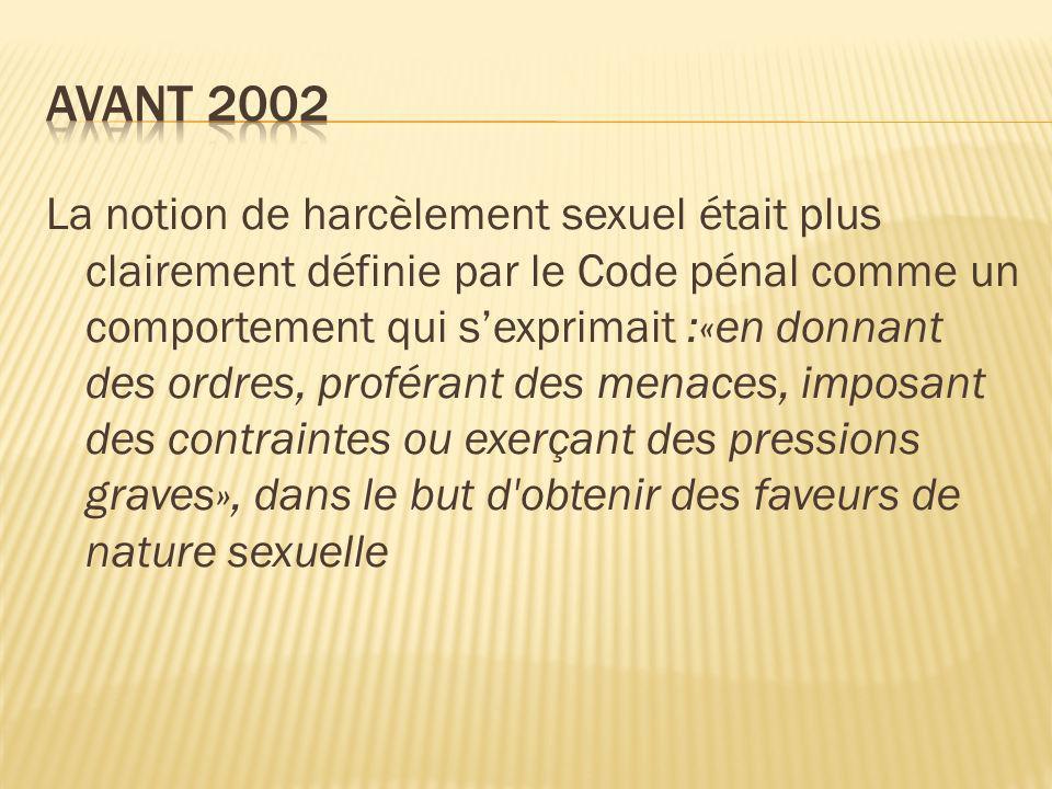 La notion de harcèlement sexuel était plus clairement définie par le Code pénal comme un comportement qui sexprimait :«en donnant des ordres, proféran