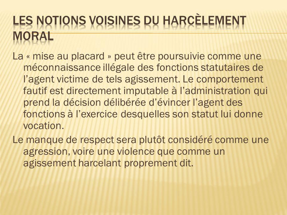 La « mise au placard » peut être poursuivie comme une méconnaissance illégale des fonctions statutaires de lagent victime de tels agissement. Le compo