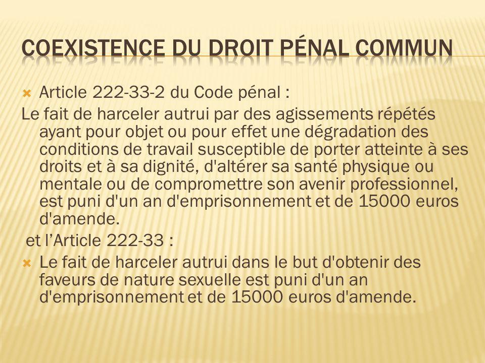 Article 222-33-2 du Code pénal : Le fait de harceler autrui par des agissements répétés ayant pour objet ou pour effet une dégradation des conditions