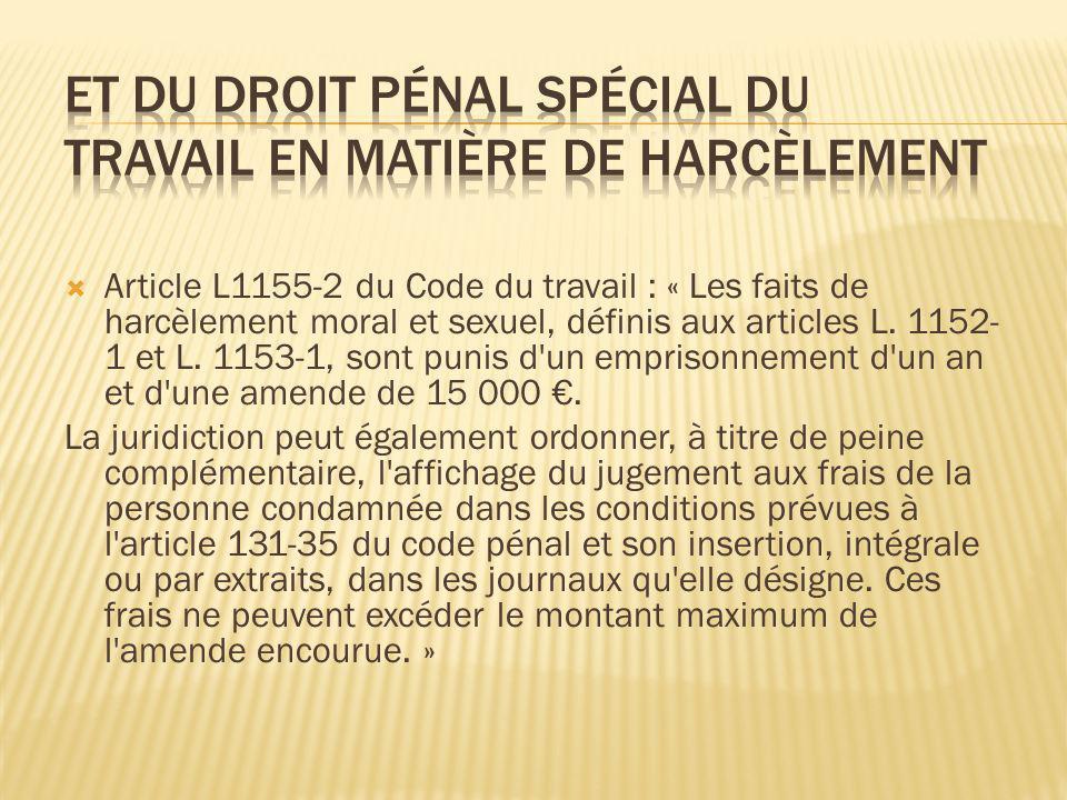 Article L1155-2 du Code du travail : « Les faits de harcèlement moral et sexuel, définis aux articles L. 1152- 1 et L. 1153-1, sont punis d'un empriso