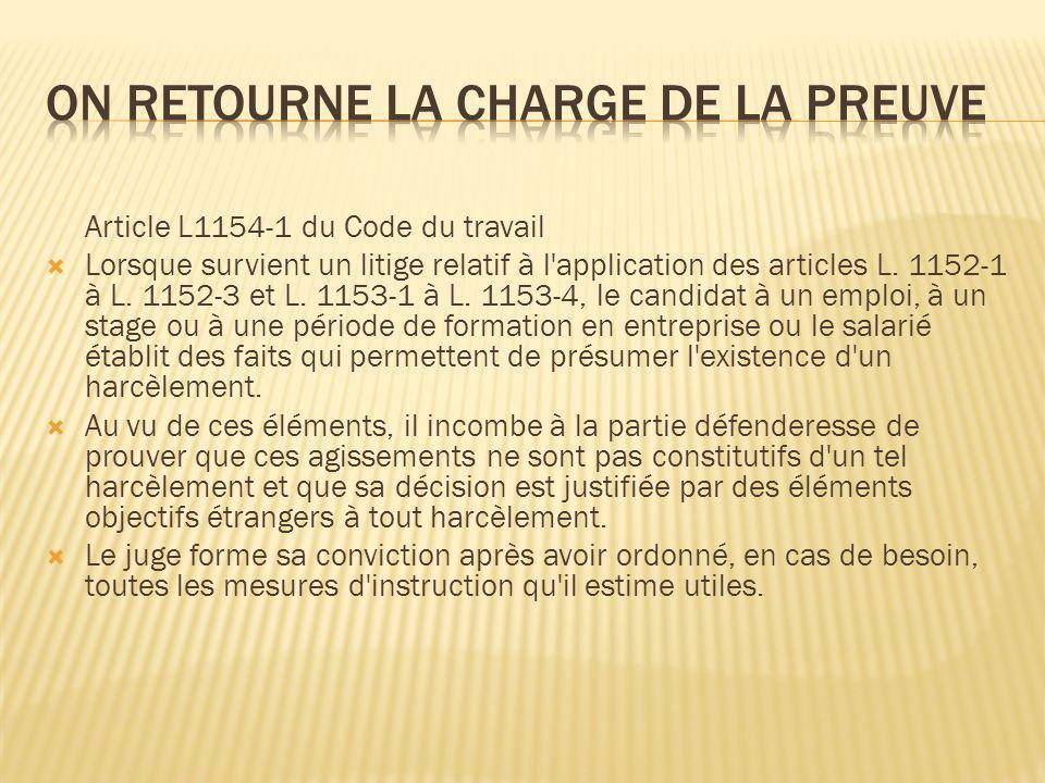 Article L1154-1 du Code du travail Lorsque survient un litige relatif à l'application des articles L. 1152-1 à L. 1152-3 et L. 1153-1 à L. 1153-4, le