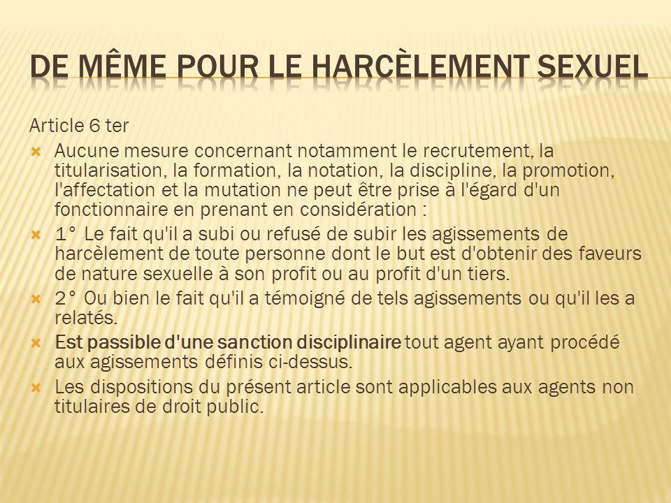 Article 6 ter Aucune mesure concernant notamment le recrutement, la titularisation, la formation, la notation, la discipline, la promotion, l'affectat