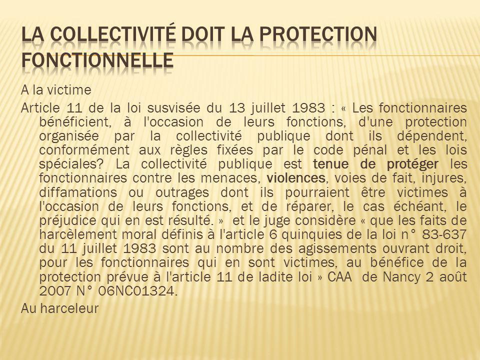 A la victime Article 11 de la loi susvisée du 13 juillet 1983 : « Les fonctionnaires bénéficient, à l'occasion de leurs fonctions, d'une protection or
