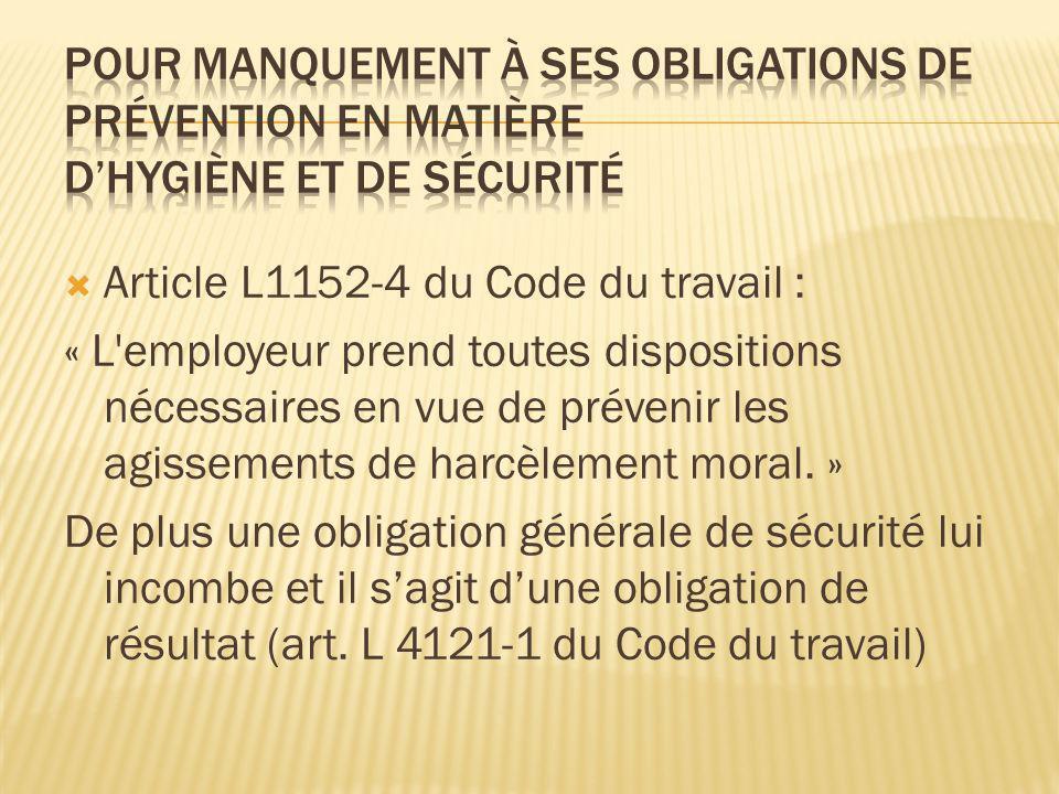 Article L1152-4 du Code du travail : « L'employeur prend toutes dispositions nécessaires en vue de prévenir les agissements de harcèlement moral. » De