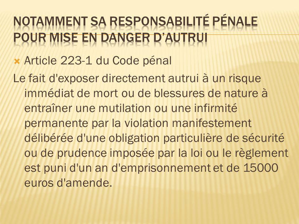 Article 223-1 du Code pénal Le fait d'exposer directement autrui à un risque immédiat de mort ou de blessures de nature à entraîner une mutilation ou
