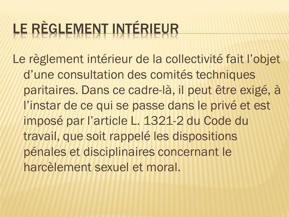 Le règlement intérieur de la collectivité fait lobjet dune consultation des comités techniques paritaires. Dans ce cadre-là, il peut être exigé, à lin