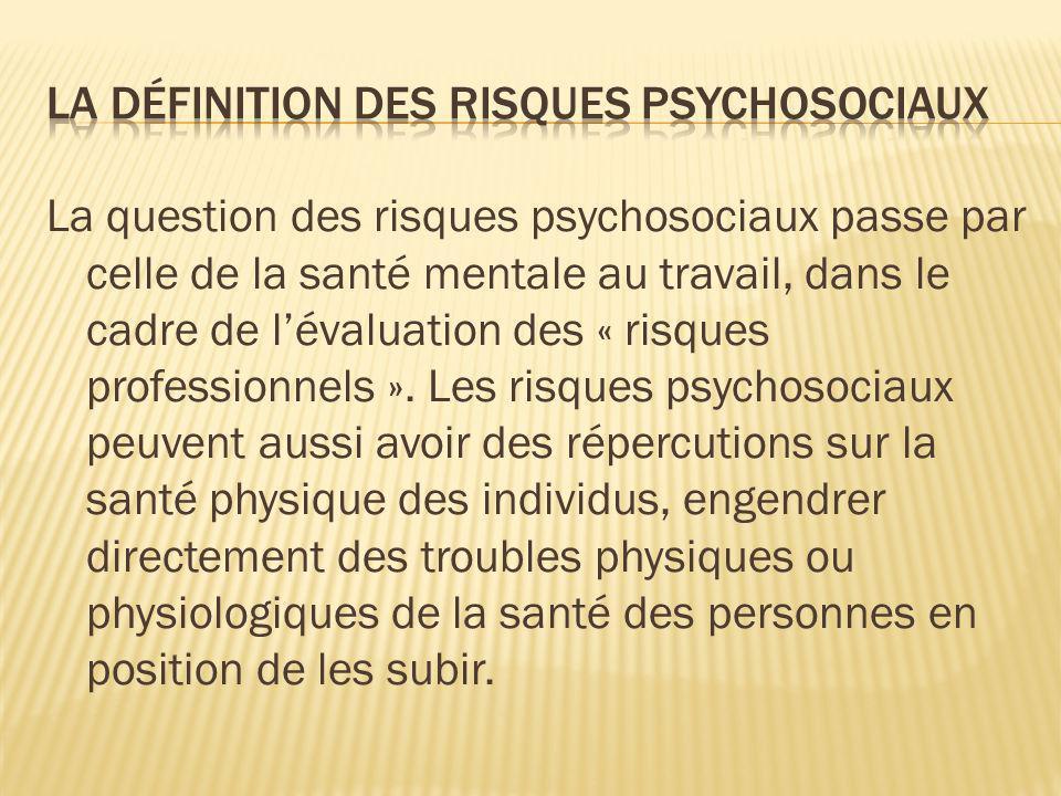 La question des risques psychosociaux passe par celle de la santé mentale au travail, dans le cadre de lévaluation des « risques professionnels ». Les