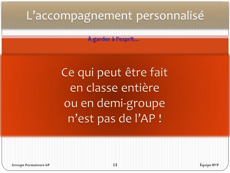 Laccompagnement personnalisé À garder à lesprit… Équipe RVP13 Groupe Formateurs AP